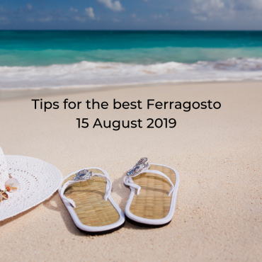 Tips for the best Ferragosto 15 August 2019