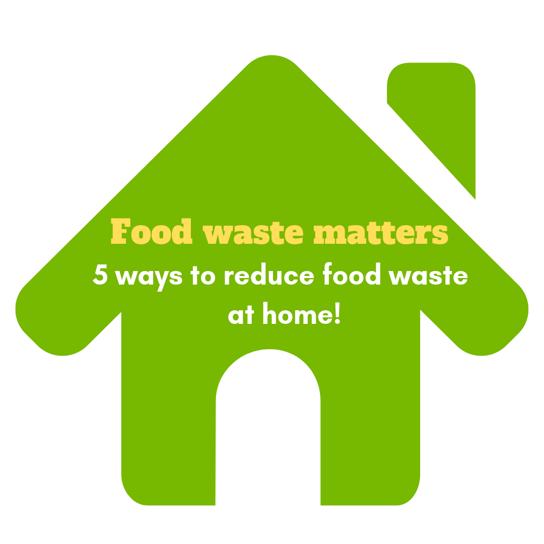 Food waste matters – 5 ways to reduce food waste at home!