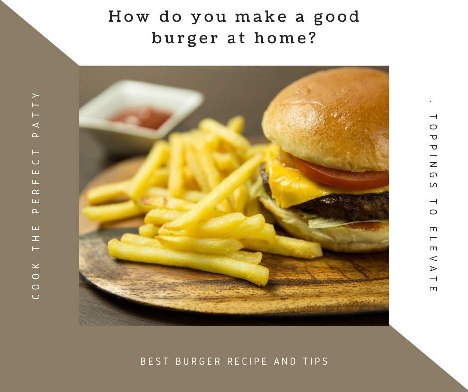 How do you make a good burger at home?